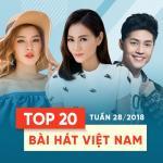 Tải nhạc hot Top 20 Bài Hát Việt Nam Tuần 28/2018 chất lượng cao