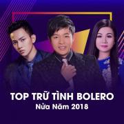 Nghe nhạc Top Trữ Tình Bolero Nửa Năm 2018 miễn phí