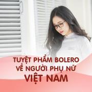 Nghe nhạc Mp3 Tuyệt Phẩm Bolero Về Người Phụ Nữ Việt Nam mới online