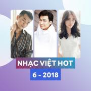 Nghe nhạc hay Nhạc Việt Hot Tháng 06/2018 miễn phí