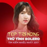 Tải nhạc mới Top 10 Trữ Tình Bolero Tìm Kiếm Nhiều Nhất 2017 chất lượng cao