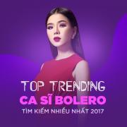 Nghe nhạc hot Top 10 Ca Sĩ Bolero Tìm Kiếm Nhiều Nhất 2017 Mp3 trực tuyến