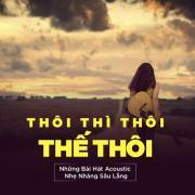 Tải bài hát mới Thôi Thì Thôi Thế Thôi - Những Bài Hát Acoustic Nhẹ Nhàng Sâu Lắng Mp3 hot