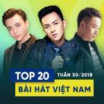 Nghe nhạc online Top 20 Bài Hát Việt Nam Tuần 30/2018 hay nhất