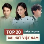 Tải nhạc Mp3 Top 20 Bài Hát Việt Nam Tuần 37/2018 hot