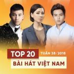 Nghe nhạc online Top 20 Bài Hát Việt Nam Tuần 38/2018 Mp3 hot