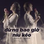 Tải bài hát mới Đừng Bao Giờ Níu Kéo (Single) nhanh nhất