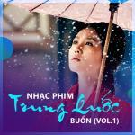 Tải nhạc Mp3 Nhạc Phim Trung Quốc Buồn (Vol. 1) trực tuyến