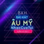 Nghe nhạc online Top 20 Bài Hát Âu Mỹ NhacCuaTui Tuần 47/2017 hay nhất