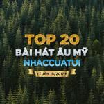 Tải nhạc hay Top 20 Bài Hát Âu Mỹ NhacCuaTui Tuần 15/2017 hot