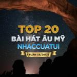 Download nhạc Mp3 Top 20 Bài Hát Âu Mỹ NhacCuaTui Tuần 33/2017 mới nhất