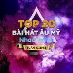 Tải nhạc online Top 20 Bài Hát Âu Mỹ Tuần 03/2018 chất lượng cao