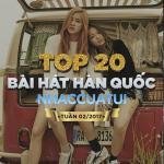 Tải nhạc mới Top 20 Bài Hát Hàn Quốc NhacCuaTui Tuần 2/2017 nhanh nhất