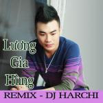 Tải bài hát Lương Gia Hùng Remix chất lượng cao