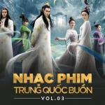 Nghe nhạc mới Nhạc Phim Trung Quốc Buồn (Vol.3) Mp3 miễn phí