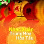 Tải bài hát Mp3 Nhạc Xuân Trung Hoa Hòa Tấu nhanh nhất