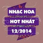 Tải bài hát mới Nhạc Hoa Hot Nhất Tháng 12/2014 trực tuyến