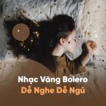 Download nhạc hay Nhạc Vàng Bolero Dễ Nghe Dễ Ngủ mới nhất