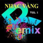 Tải bài hát hay Nhạc Vàng Dance Remix (Vol. 1) mới nhất