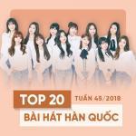Tải bài hát Mp3 Top 20 Bài Hát Hàn Quốc Tuần 45/2018 nhanh nhất