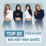 Nghe nhạc mới Top 20 Bài Hát Hàn Quốc Tuần 46/2018 hay nhất