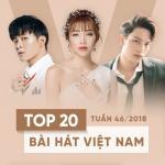 Download nhạc mới Top 20 Bài Hát Việt Nam Tuần 46/2018 trực tuyến