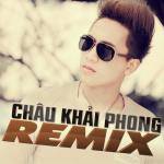 Nghe nhạc hay Châu Khải Phong Dance Remix (Vol. 2)