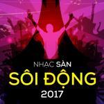 Tải bài hát Nhạc Sàn Sôi Động 2017 mới online