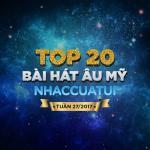 Tải bài hát Top 20 Bài Hát Âu Mỹ NhacCuaTui Tuần 27/2017 miễn phí
