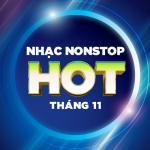 Tải bài hát hot Nhạc Nonstop Hot Tháng 11/2017 chất lượng cao