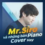 Nghe nhạc online Mr.Siro Và Những Bản Piano Cover Hay mới nhất