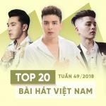 Download nhạc hay Top 20 Bài Hát Việt Nam Tuần 49/2018 nhanh nhất
