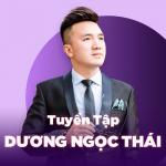 Tải nhạc hot Những Bài Hát Hay Nhất Của Dương Ngọc Thái online