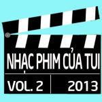 Download nhạc hot Tuyển Tập Nhạc Phim Việt Nam (Vol. 2 - 2013) hay nhất