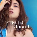 Tải nhạc online Trả Lại Cho Anh (Single) Mp3 hot