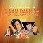 Nghe nhạc mới Tuyển Tập Ca Khúc Của 5 Nam Danh Ca Nhạc Vàng Được Yêu Thích nhanh nhất