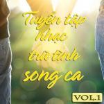 Nghe nhạc Mp3 Tuyệt Phẩm Song Ca Nhạc Trữ Tình (Vol.1) mới