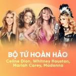 Download nhạc Mp3 Bộ Tứ Hoàn Hảo: Whitney Houston, Celine Dion, Mariah Carey, Madonna mới nhất