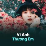 Tải bài hát Vì Anh Thương Em Mp3 trực tuyến