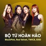 Download nhạc hot Bộ Tứ Hoàn Hảo: BlackPink, Red Velvet, TWICE, EXID mới nhất