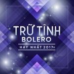 Nghe nhạc hot Nhạc Trữ Tình Bolero Hay Nhất 2017 miễn phí