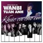 Download nhạc hay Khúc Ca Cho Em (Những Sáng Tác Của Wanbi Tuấn Anh) miễn phí