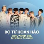 Tải bài hát mới Bộ Tứ Hoàn Hảo: iKON, WANNA ONE, Seventeen, Pentagon miễn phí