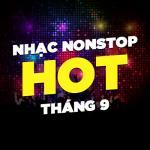 Tải nhạc mới Nhạc Nonstop Hot Tháng 09/2017 Mp3 hot