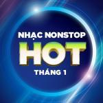 Nghe nhạc online Nhạc Nonstop Hot Tháng 1 Mp3