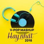 Tải bài hát V-Pop Mashup Hay Nhất 2018 hay nhất