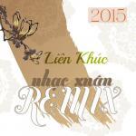 Tải bài hát online Liên Khúc Nhạc Xuân Remix 2015 Mp3 hot