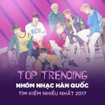 Tải nhạc Top 10 Nhóm Nhạc Hàn Quốc Tìm Kiếm Nhiều Nhất 2017 Mp3 hot