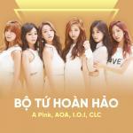 Download nhạc hay Bộ Tứ Hoàn Hảo: A Pink, AOA, I.O.I, CLC trực tuyến