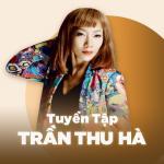 Download nhạc mới Những Bài Hát Hay Nhất Của Trần Thu Hà Mp3 trực tuyến